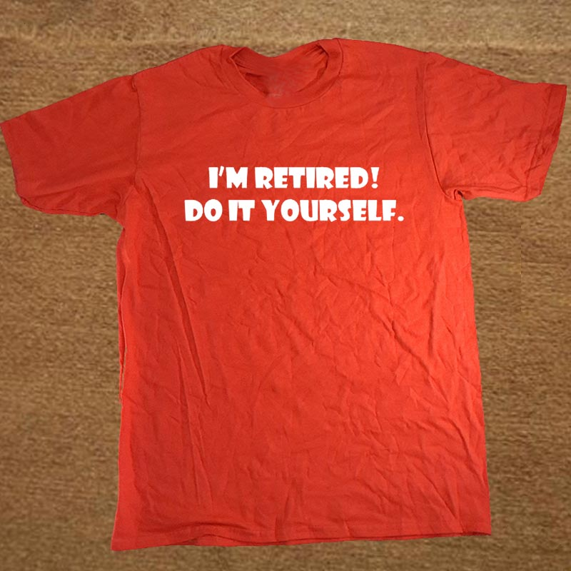 Im retired do it yourself t shirt funny cool retirement gift tee im retired do it yourself t shirt funny cool retirement gift tee fathers day in t shirts from mens clothing accessories on aliexpress alibaba solutioingenieria Gallery