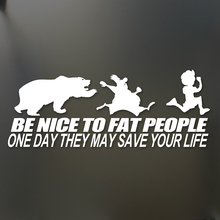 Be nice to fat people someday they may save your life funny sticker Funny Rear Window Car Sticker