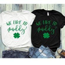 f25574eea 2019 New St. Patricks Day Shirt Women We Liike To Paddy T-shirt Drinking
