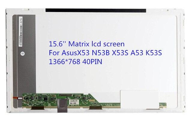 15.6'' Matrix lcd screen For Asus X53 N53B X53S A53 K53S 1366*768 40PIN