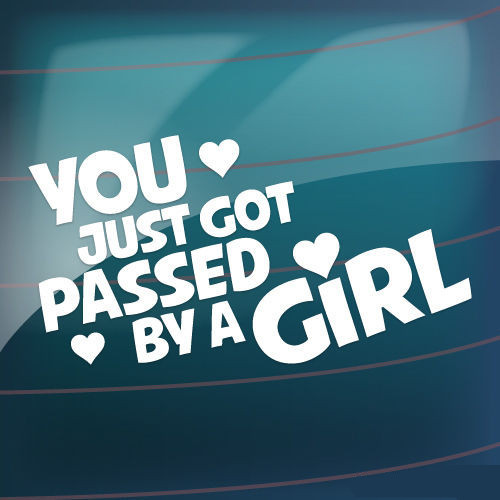 You got passed by a girl funny car window bumper jdm vw euro vinyl
