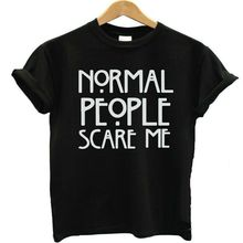 Normal People Scare Me Harajuku Brand New Women T shirt Cotton Casual Funny For Lady White Black Tops Tee Hipster Street 2016