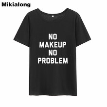 716ed2c9a39 Mrs win NO MAKEUP NO PROBLEM Funny T Shirt Women Korean Style Streetwear  Humor Tshirt Women Tumblr Short Sleeve Camisa Mujer