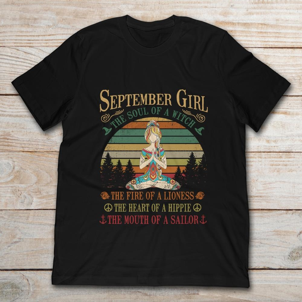 September Girl The Soul Of A Witch The Fire Of A Lioness The Heart Of A Hippie The Mouth Of A Sallor T-SHIRT