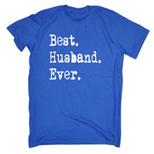Best Husband Ever T SHIRT Hubby Married Marriage Wedding Funny Birthday Gift O Neck