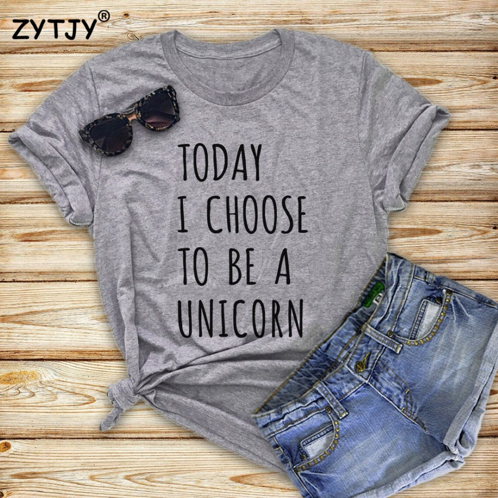 Today I choose to be a unicorn Women tshirt Casual Cotton Hipster Funny t shirt For Girl Lady Top Tee Tumblr Drop Ship BA-260