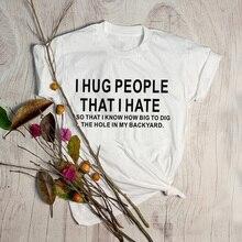 I hug people i hate Minimalism sarcasm t shirt women fashion grunge  tumblr street style tees tops