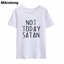 259b3505 Mikialong NOT TODAY SATAN 2018 New Arrival Short Sleeve Tee Shirt Women  Graphic Ladies Tops Casual