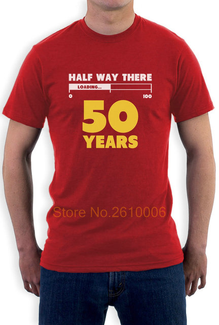Half Way There 50 Years Funny 50th Birthday Gift Idea T Shirt Loading 100 Summer Short Sleeve Cotton