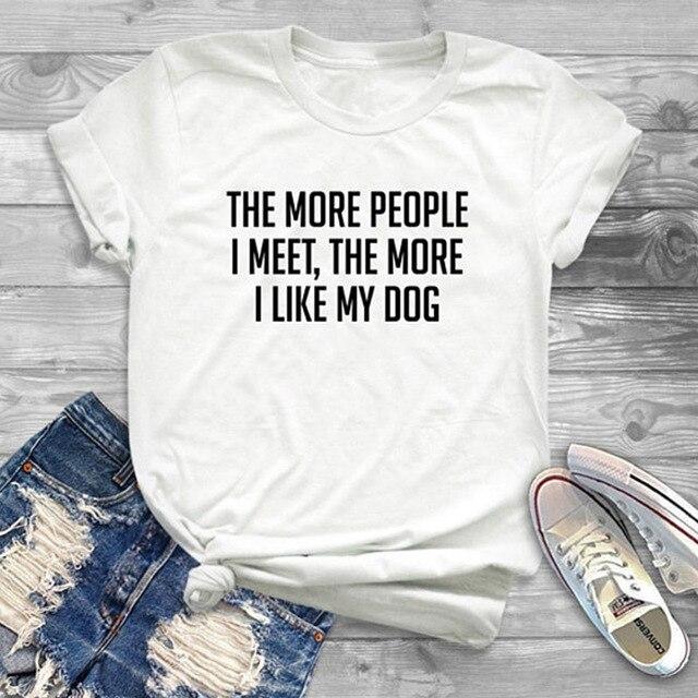 8bb7a20d1 EnjoytheSpirit The More People I Meet Like My Dog Tee Shirt Quote Fashion  Slogan Tshirt Gifts Women Funny Tshirt Soft Cotton