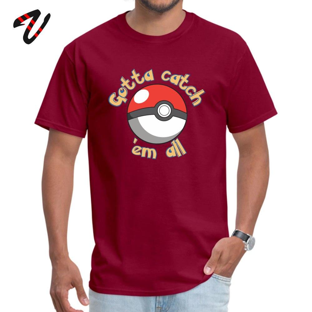 Gotta catch em all All Cotton Casual Tops Shirt New Design Short Sleeve Men T-shirts Gift Father Day Tee Shirts O-Neck Gotta catch em all -17911 maroon