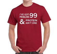 "Great ""I've got 99 Problems and Protein ain't one"" t-shirt"