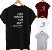 When Nothing Goes Right Go Left NEW Unisex Top Tshirt More Size And Colors B041