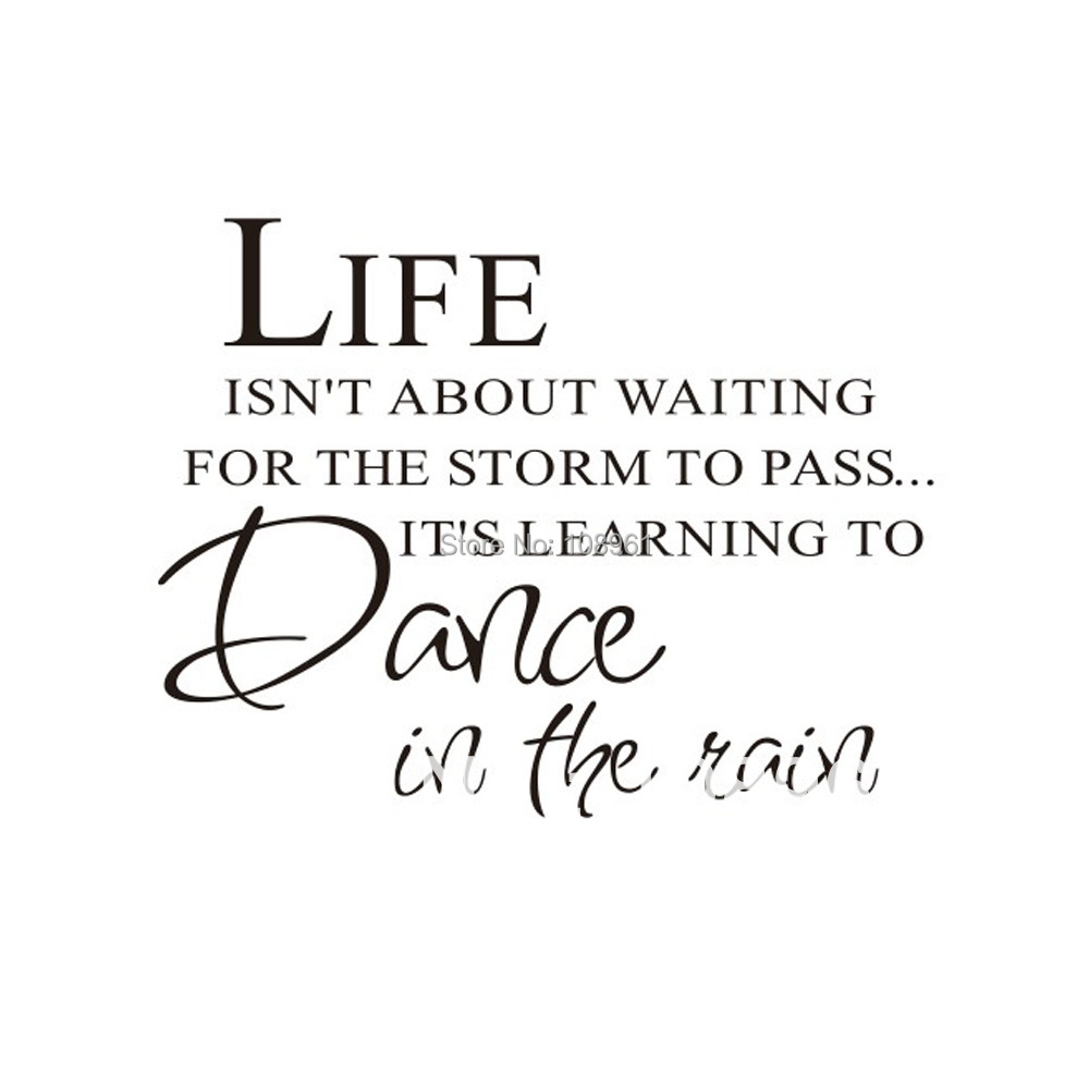 Life Isnt About Waiting For The Storm To Pass Dance In The Rain