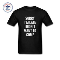 2017 Various Colors Funny Cotton Hey Sorry Im Late I Didn't Want To Come Movie Cotton Funny T Shirt for men