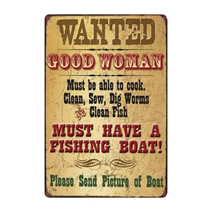 Wanted Good Woman Must Have a Fishing Boat Vintage Tin Sign Metal Plate Wall Pub Home Art Decor Iron Poster Cuadros A-3386