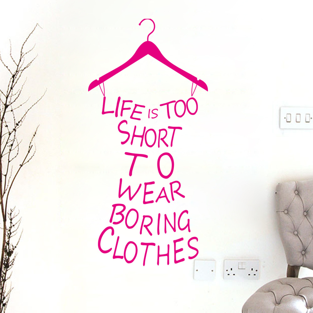 Clothes Quotes Us 1 71 10 Off Fashion Decals Life Is Too Short To Wear Boring Clothes Wall Stickers Letter Quotes Home Decor Art Decals Wallpaper Decal Mural In