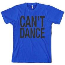 Cant Dance - Mens T-Shirt Funny Dancer Gift  FREE UK P&P Sleeve Hot Print T Shirt Short Tops