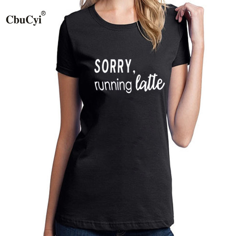 83d2f4bf0 Detail Feedback Questions about Sorry Runn ing Latte Coffee TShirt Funny  Sayings Tumblr Graphic Tee Shirts Cool Womens Fashion College Students T  Shirt on ...
