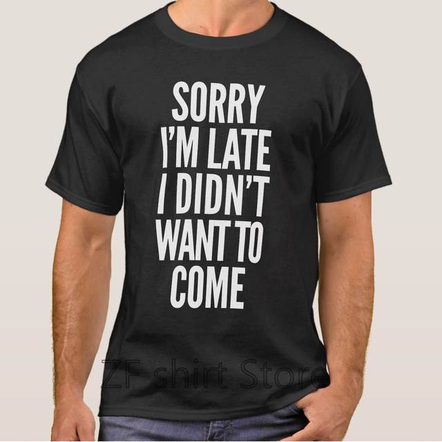 brixini.com - Sorry I'm Late I Didn't Want to Come Tees