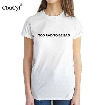 CbuCyi Quá Rad Để Được Buồn T Áo Sơ Mi Buồn Cô Gái Harajuku nói chữ áo thun thời trang tumblr đen trắng bông tshirt nữ tops