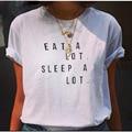 Estilo de verano Comer Mucho Dormir Mucho Carta Divertido mujer Camisetas tops unisex femenino más tamaño Camiseta S-XXXL