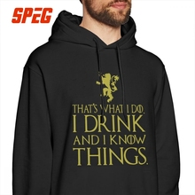 Men Game Of Thrones Hooded Sweatshirts Thats What I Do Drink And Know Things Tyrion Lannister Hoodies Cotton Funny Pullover