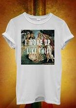 I Woke Up Like This Art Hipster Men Women Unisex T Shirt Top Vest 756 New Shirts Funny Tops Tee