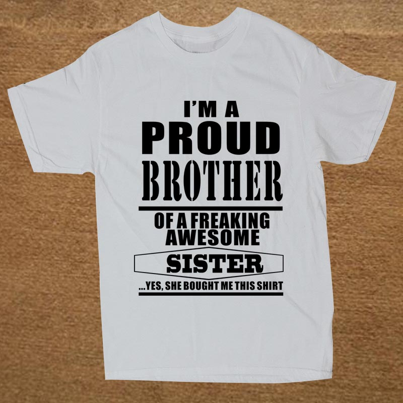 New Proud Brother Of A Freaking Awesome Sister   T     Shirt   Men Novelty Funny Tshirt Man Clothing Short Sleeve Camisetas   T  -  shirt