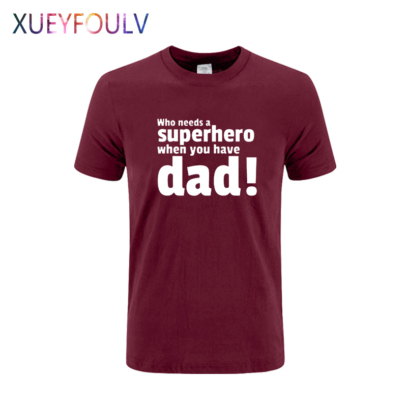 Who Needs A Superhero When You Dad Fathers Day Funny T Shirt Men Cotton Short Sleeve T-shirt Male Top Tees