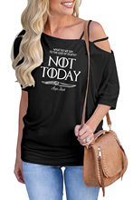 Drop shopping 2019 Not Today Print Game Of Thrones T Shirt women Shoulder Vintage Summer T-Shirt Women Tops Comfortable shirt drop shoulder milk print high low t shirt