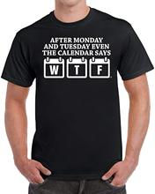 цена After Monday and Tuesday Even The Calendar Says WTF Men's Funny T-Shirt  Free shipping newest Fashion Classic Funny Unique gift онлайн в 2017 году