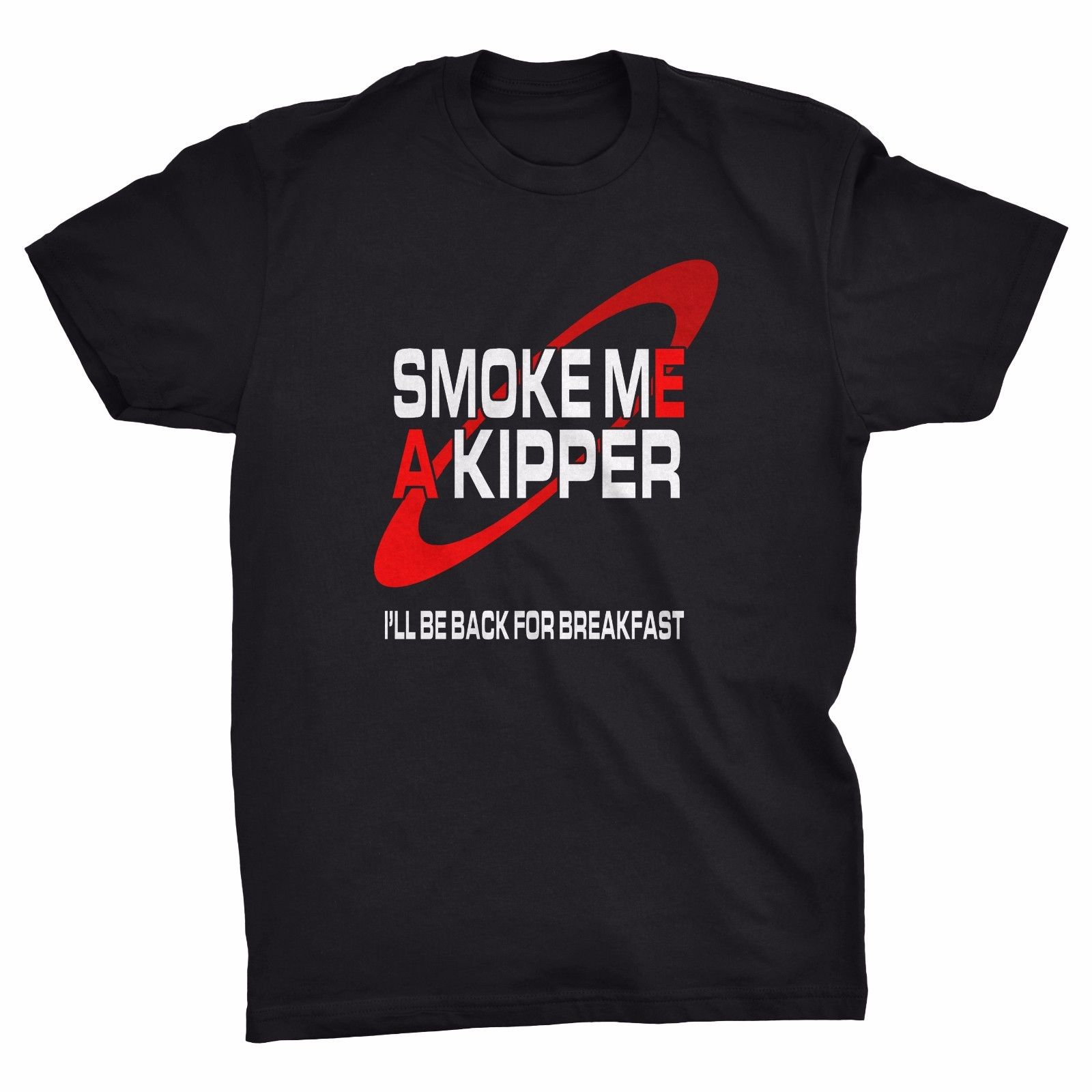 Smoke Me A Kipper T-shirt, Red Dwarf, Lister, Sci-Fi, Fathers Day, Dad, Funny Mens T Shirts Fashion 2018 Summer Tops Tees