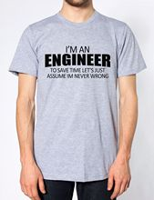 Im An Engineer Pretend Never Wrong Funny Mens  Womens Top New T Shirts Tops Tee Unisex free shipping