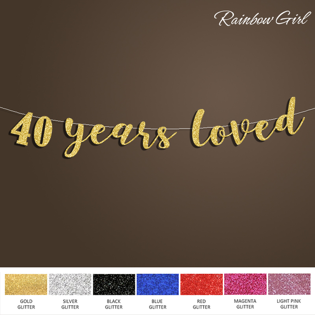 40 Years Loved Glitter Banner For 40th Birthday Party Decorations Cursive Photo Props Bunting Home Decor Events Supplies