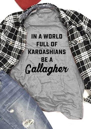 In A World Full Of Kardashians Be A Gallagher T-Shirt 90S women fashion shirt yellow cotton shirt camiseta tumblr slogan tees