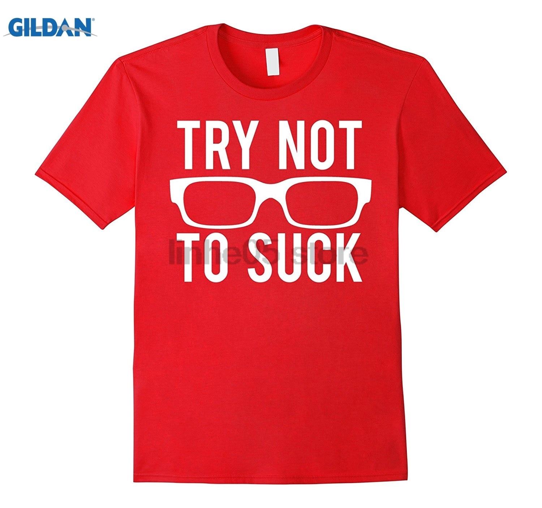 GILDAN Try Not To Suck T Shirt Cool ball game tee cheap gift sunglasses women T-shirt