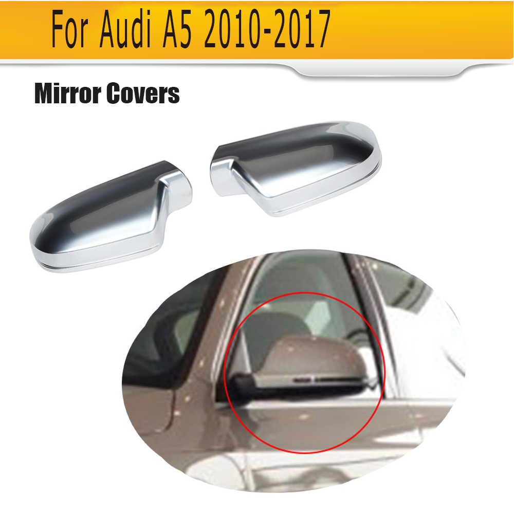 Chrome Replace car side mirror Housings covers caps for Audi A5 2010 2011 2012 2013 2014 2015 2016 2017 ABS