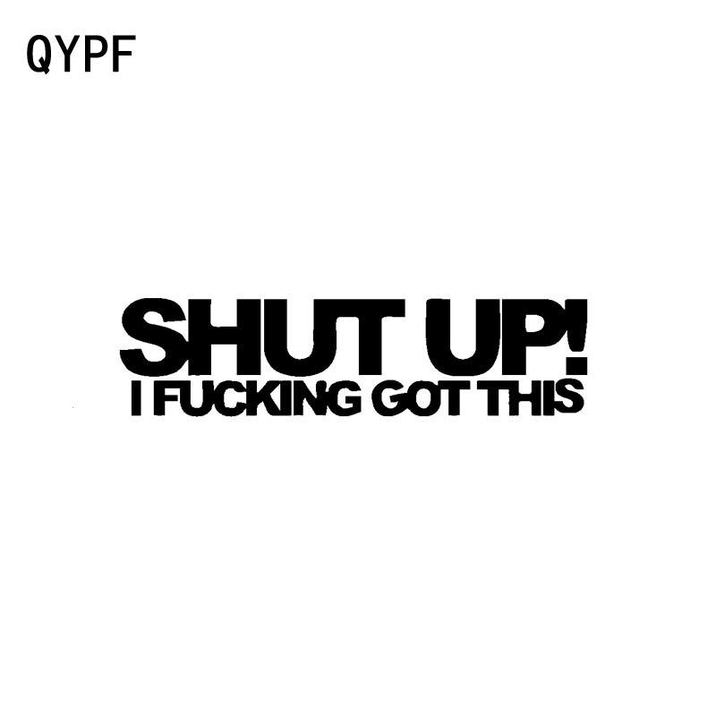 QYPF 17.3cm*4.5cm Fun Shut Up I Got This Vinyl Decoration Motorcycle Car Sticker Decal Black Silver C15-1387