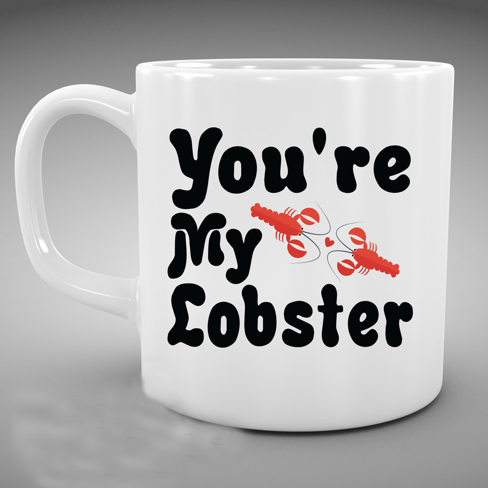 Youre my lobster Dishwasher&Microwave Safe white mug coffee mugs Tea art make your own Message Mugs Ceramic gift mugen
