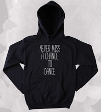 Dancing Hoodie Never Miss A Chance To Dance Partying Drinking Weekends Sweatshirt Tumblr Clothing-Z188
