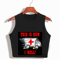 Ambulance This Is How I Roll Printed Funny T Shirts Cropped Women S Sexy Crop Tops