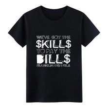 we ve got the k ill to pay bill franklin hig t shirt create tee plus size 3xl streetwear Crazy Summer Style