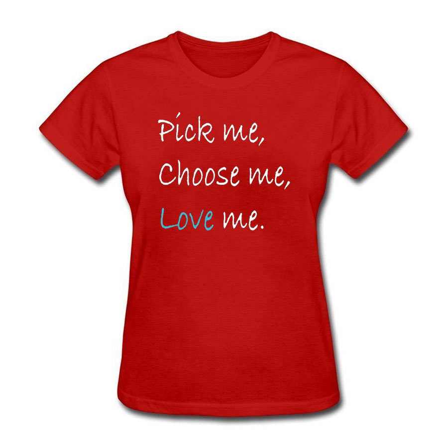 Pick Me Choose Me Love Me Funny T Shirt Womens Girls Ladies T-shirt Casual Cotton Tshirt Loose Tops Summer Holiday Tee