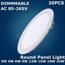 20 шт. затемняемый 3 Вт 4 Вт 6 Вт 9 Вт 12 Вт 15 Вт 18 Вт 24 Вт светодиодный встраиваемый круглый панельный светильник s светодиодный потолочный светильник AC85-265V светодиодный панельный светильник