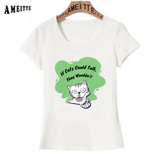 If Cats Could Talk They Wouldn't Print T-Shirt Summer Fashion Women T-shirt Cute Kitten Design Girl Casual Tops Woman Tees(China)