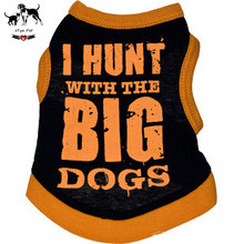 """I hunt with the big dogs"" Printing Puppy Vest Ultrathin Breathable Cat Pet Shirts Dogs Summer Sleeveless T-Shirt Teddy Clothes"