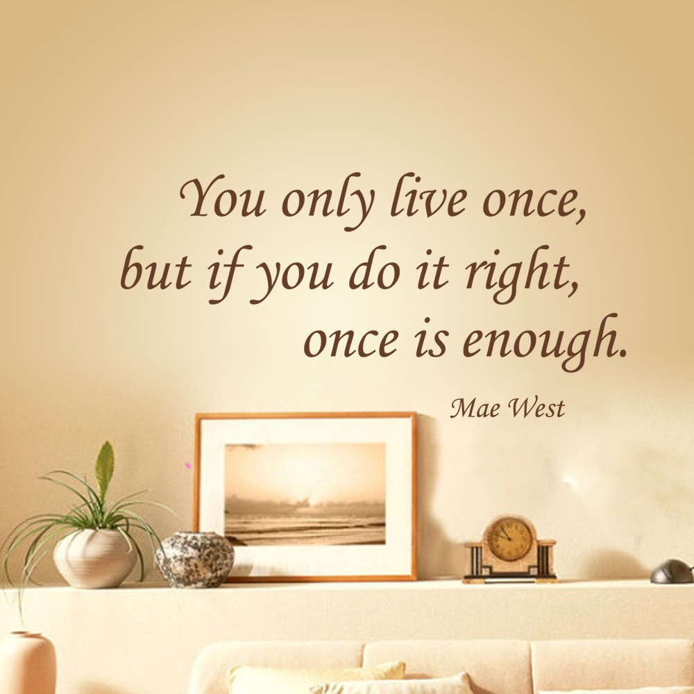 You only live once: Mae West Inspirational life quotes wall decal ...