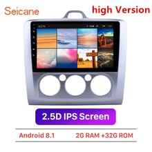 Автомагнитола Seicane, 2DIN, Android 8,1, 9 дюймов, ОЗУ 2 ГБ + ПЗУ 32 ГБ, GPS, мультимедийный плеер для Ford Focus 2 Exi MT 2004 2005 2012, стерео