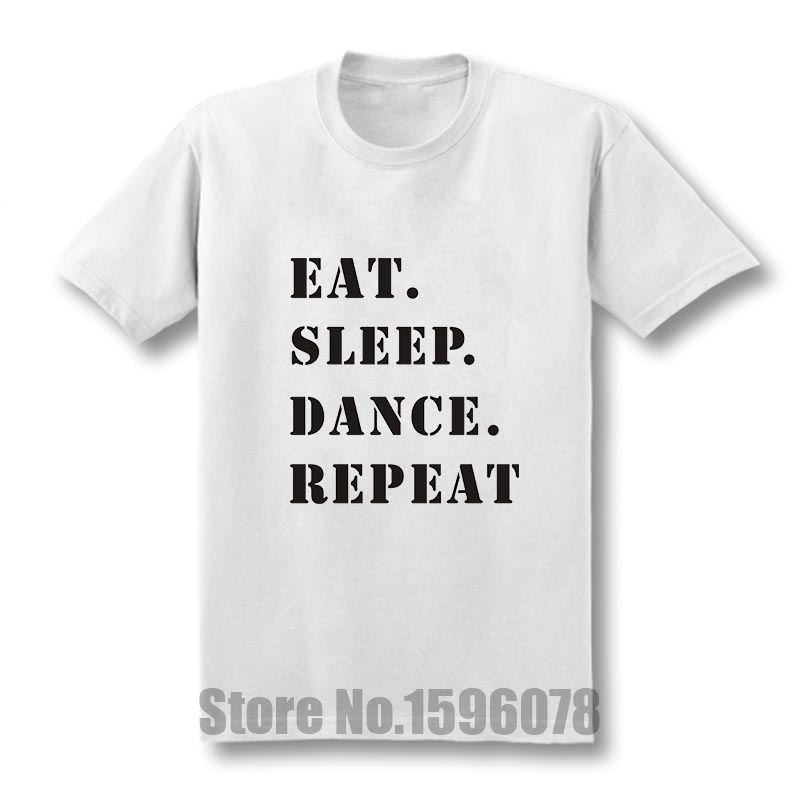 ac34f0a9e New Funny eat sleep dance repeat T Shirt Men Clothing Tops Tees Short  Sleeve Slogan Internet